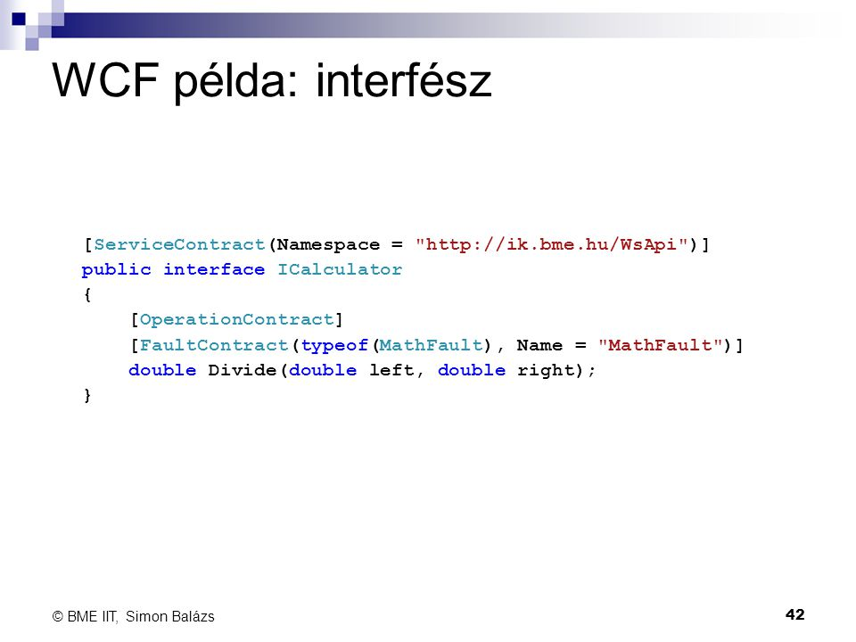 WCF példa: interfész [ServiceContract(Namespace = http://ik.bme.hu/WsApi )] public interface ICalculator.